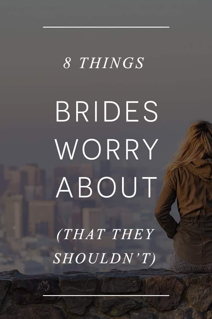 8 Things Brides Worry About (That They Shouldn't!)